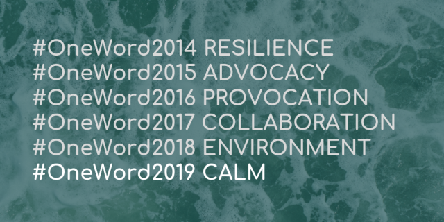 #OneWord2014 RESILIENCE #OneWord2015 ADVOCACY #OneWord2016 PROVOVATION #OneWord2017 COLLABORATION #OneWord 2018 ENVIRONMENT