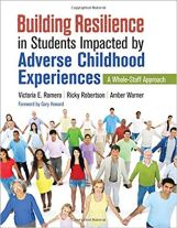 Building Resilience in Students Impacted by Adverse Childhood Experiences A Whole Staff Approach