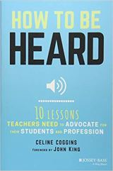 How to be Heard - 10 Lesson teachers need to advocate for their students and profession